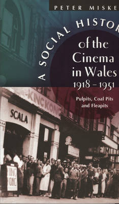 A Social History of the Cinema in Wales, 1918-1951: Pulpits, Coalpits and Fleapits