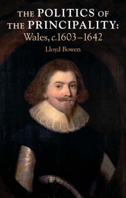 The Politics of the Principality: Wales C. 1603-1642
