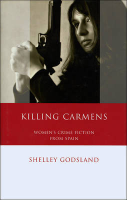 Killing Carmens: Women's Crime Fiction from Spain