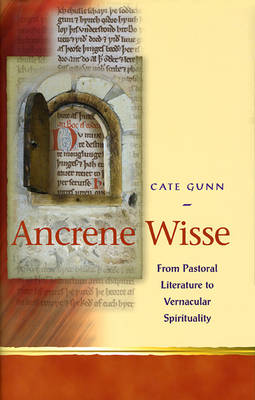Ancrene Wisse: From Pastoral Literature to Vernacular Spirituality