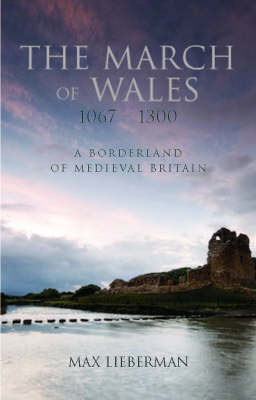 The March of Wales, 1067-1300: A Borderland of Medieval Britain