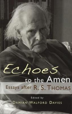 Echoes to the Amen: Essays After R.S. Thomas