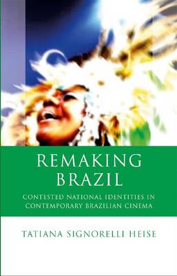 Remaking Brazil: Contested National Identities in Contemporary Brazilian Cinema