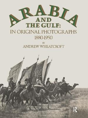 Arabia and the Gulf in Original Photographs, 1880-1950