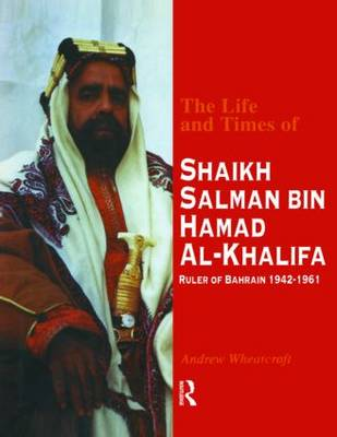 The Life & Times of Shaikh (English): Ruler of Bahrain 1942-1961