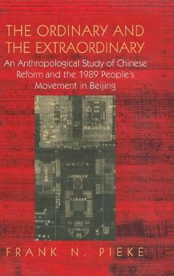 The Ordinary and the Extraordinary: An Anthropological Study of Chinese Reform and the 1989 People's Movement in Beijing