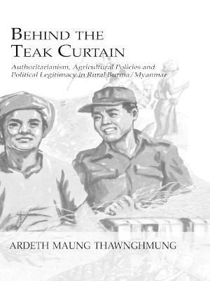 Behind the Teak Curtain: Authoritarianism, Agricultural Policies and Political Legitimacy in Rural Burma