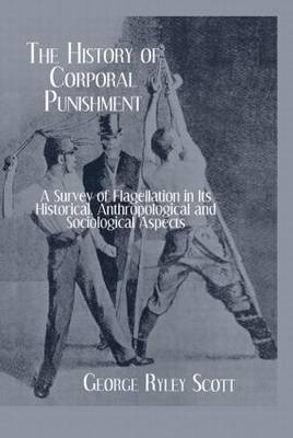 The History of Corporal Punishment: A Survey of Flagellation in its Historical, Anthropological and Sociological Aspects