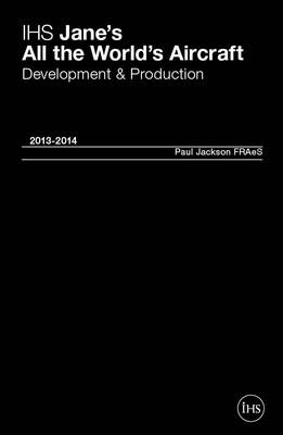 Jane's All the World's Aircraft: Development & Production 2013-2014: 2013/2014