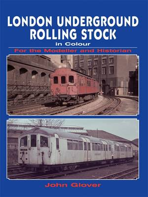 London Underground Rolling Stock in Colour for the Modeller and Historian