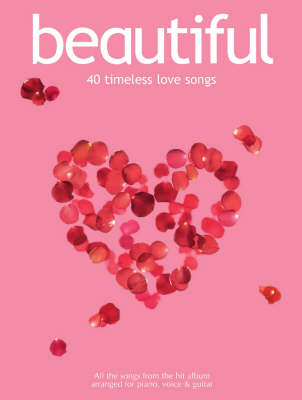 Beautiful: 40 Timeless Love Songs for Piano, Voice and Guitar