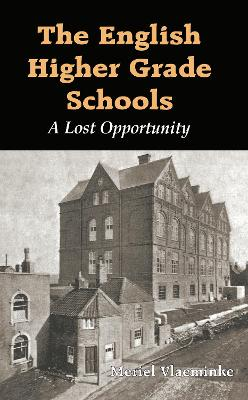 The English Higher Grade Schools: A Lost Opportunity