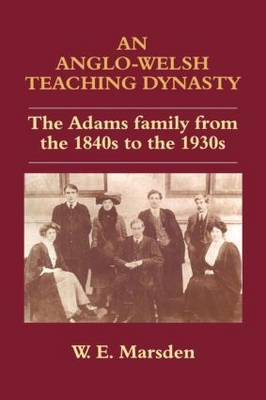 An Anglo-Welsh Teaching Dynasty: The Adams Family from the 1840s to the 1930s