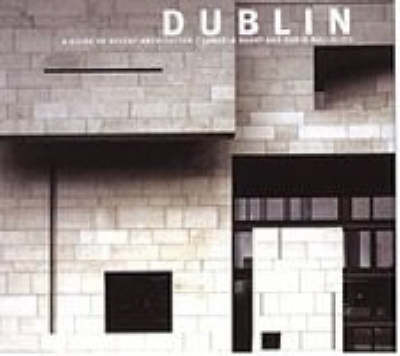 Dublin: A Guide to Recent Architecture