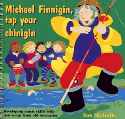 Songbooks - Michael Finnigin, Tap Your Chinigin: Developing music skills with new songs from old favourites