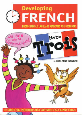 Developing French: Photocopiable Language Activities for the Beginner: Livre trois