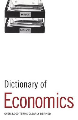 Dictionary of Economics: Over 3, 000 Terms Clearly Defined