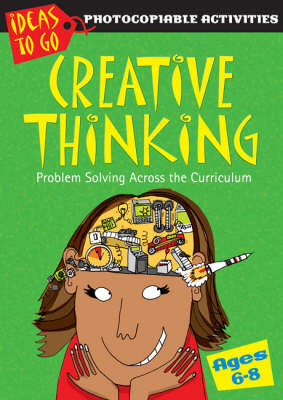 Creative Thinking Ages 6-8: Problem Solving Across the Curriculum