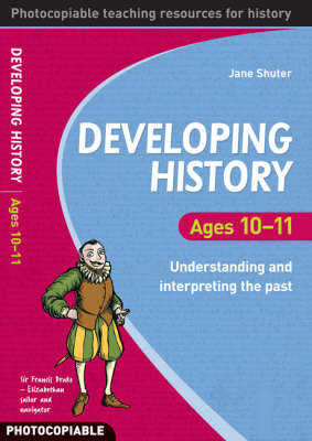 Developing History Ages 10-11: Understanding and Interpreting the Past