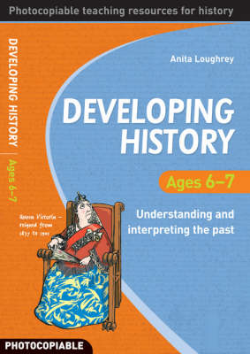 Developing History Ages 6-7: Understanding and Interpreting the Past
