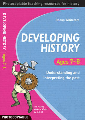 Developing History Ages 7-8: Understanding and Interpreting the Past