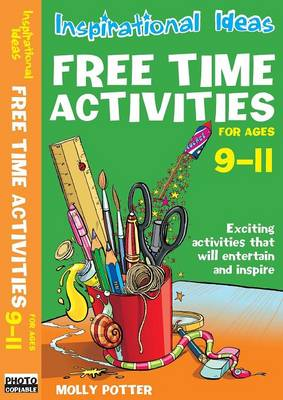 Free Time Activities: For Ages 9-11: For Ages 9-11
