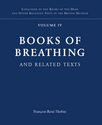 Books of Breathing and Related Texts -Late Egyptian Religious Texts in the British Museum Vol.1