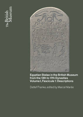 Egyptian Stelae in the British Museum from the 13th-17th Dynasties: v. I: Fascicule I: Descriptions