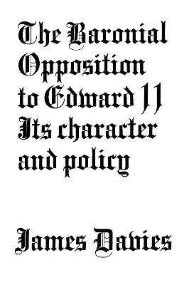 Baronial Opposition to Edward II: Its Character and Policy