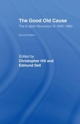 The Good Old Cause: English Revolution of 1640-1660