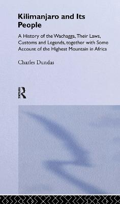 Kilimanjaro and Its People: A History of Wachagga, their Laws, Customs and Legends, Together with Some