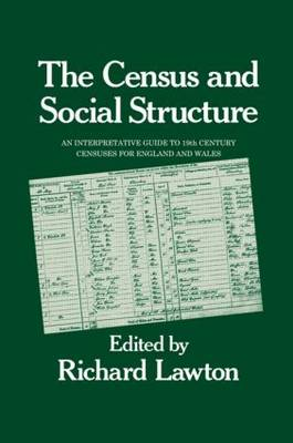 Census and Social Structure: An Interpretative Guide to Nineteenth Century Censuses for England and Wales