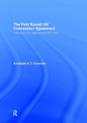 The First Kuwait Oil Concession: A Record of Negotiations, 1911-1934