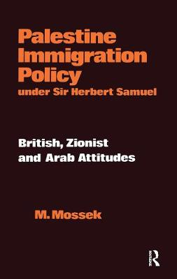 Palestine Immigration Policy Under Sir Herbert Samuel: British, Zionist and Arab Attitudes