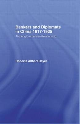 Bankers and Diplomats in China 1917-1925: The Anglo-American Experience