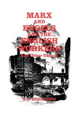 Marx and Engels and the English Workers: And Other Essays