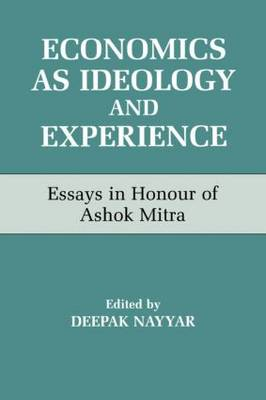 Economics as Ideology and Experience: Essays in Honour of Ashok Mitra