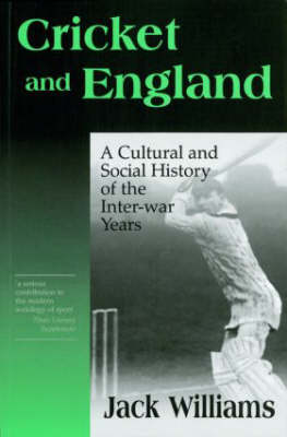 Cricket and England: A Cultural and Social History of Cricket in England between the Wars
