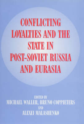 Conflicting Loyalties and the State in Post-Soviet Eurasia