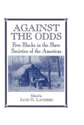 Against the Odds: Free Blacks in the Slave Societies of the Americas