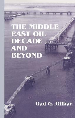 The Middle East Oil Decade and Beyond: Essays in Political Economy