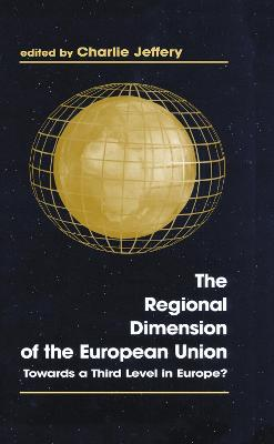 The Regional Dimension of the European Union: Towards a Third Level in Europe?