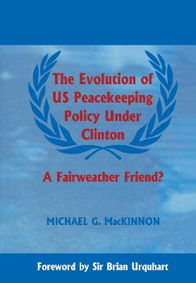 The Evolution of US Peacekeeping Policy Under Clinton: A Fairweather Friend?