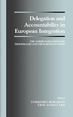 Delegation and Accountability in European Integration: The Nordic Parliamentary Democracies and the European Union