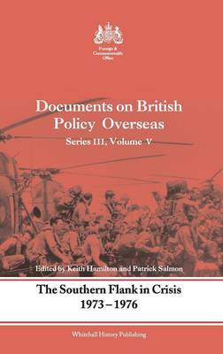 The Southern Flank in Crisis, 1973-1976: Volume V: Documents on British Policy Overseas