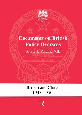 Britain and China, 1945-1950: Documents on British Policy Overseas: Volume VIII