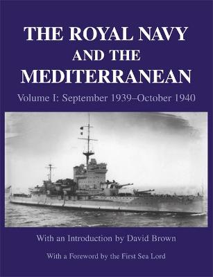 Royal Navy and the Mediterranean: Volume 1: September 1939 - October 1940
