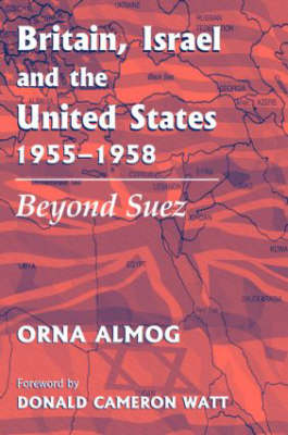 Britain, Israel and the United States, 1955-1958: Beyond Suez