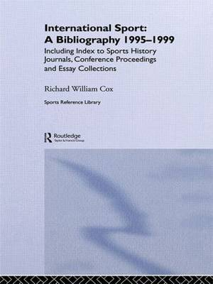 International Sport: A Bibliography, 1995-1999: Including Index to Sports History Journals, Conference Proceedings and Essay Collections.