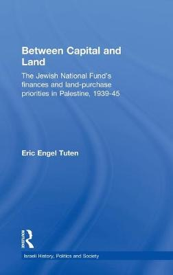 Between Capital and Land: The Jewish National Fund's Finances and Land-Purchase Priorities in Palestine, 1939-1945